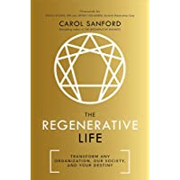 The Regenerative Life: Transform any organization, our society, and your destiny