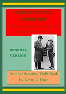 Our Scouting Heritage - General Version: A Commemoration Program to Inspire Your Scouts (Scouting Trails Book 4)