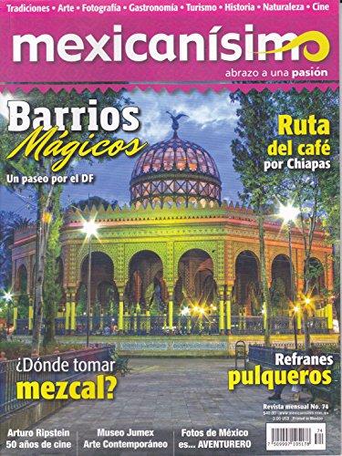 Revista mexicanísimo. Abrazo a una pasión. Número 74. Barrios Mágicos: Un paso por el DF