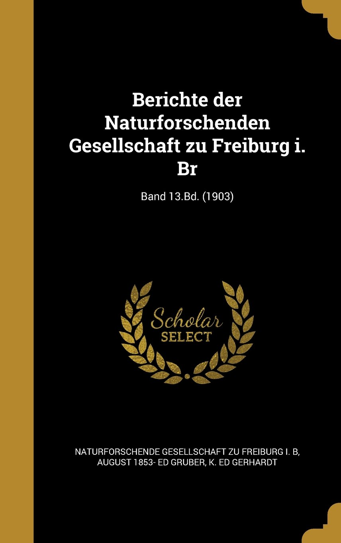 Berichte Der Naturforschenden Gesellschaft Zu Freiburg I. Br; Band 13.Bd. (1903) (German Edition) pdf