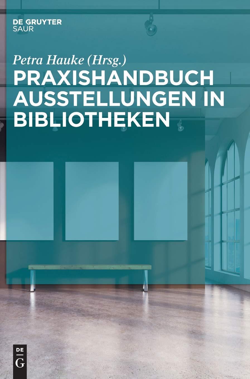Praxishandbuch Ausstellungen in Bibliotheken (De Gruyter Reference) Gebundenes Buch – 11. Juli 2016 Petra Hauke De Gruyter Saur 3110472791 Verlagswesen