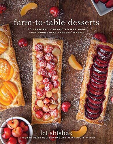Farm-to-Table Desserts: 80 Seasonal, Organic Recipes Made from Your Local Farmers? Market (Market Farm)