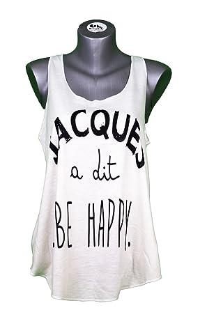 d901aebc9e2 Debardeur Femme Imprime Texte Jacques A Dit BE Happy - Message - Citation -  ETE -