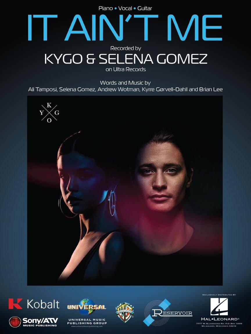 Kygo & Selena Gomez - It Ain't Me - Sheet Music Single Hal Leonard 4334224563