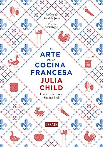 El arte de la cocina francesa / Mastering The Art Of French Cooking (Spanish Edition) by Julia Child, Louisette Bertholle, Sim Beck