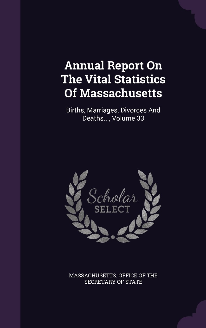Download Annual Report On The Vital Statistics Of Massachusetts: Births, Marriages, Divorces And Deaths..., Volume 33 ePub fb2 ebook