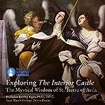 Exploring The Interior Castle: The Mystical Wisdom of St. Teresa of Avila | Professor Keith J. Egan PhD TOC