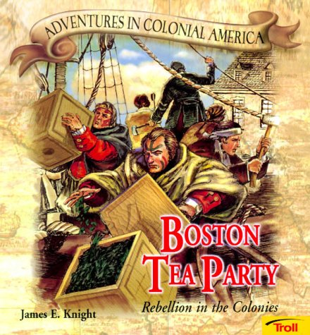 New American Tea Party - Boston Tea Party - Pbk (New Cover) (Adventures in Colonial America)