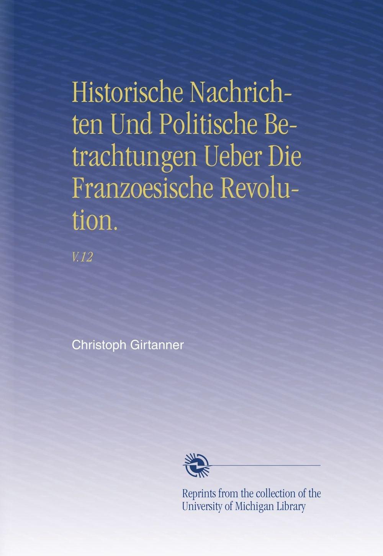 Download Historische Nachrichten Und Politische Betrachtungen Ueber Die Franzoesische Revolution.: V.12 (German Edition) PDF Text fb2 ebook