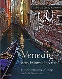Venedig - dem Himmel so nah! - Beseelte Gedankenspaziergänge durch die Serenissima: Bildband