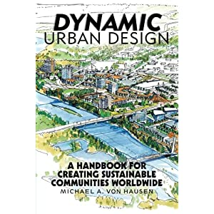 Dynamic Urban Design: A Handbook for Creating Sustainable Communities Worldwide