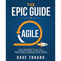 The Epic Guide to Agile: More Business Value on a Predictable Schedule with Scrum