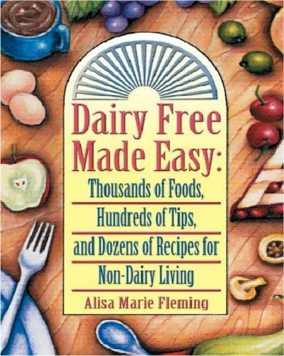 Dairy Free Made Easy: Thousands of Foods, Hundreds of Tips, and Dozens of Recipes for Non-Dairy Living