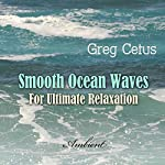 Smooth Ocean Waves: For Ultimate Relaxation | Greg Cetus