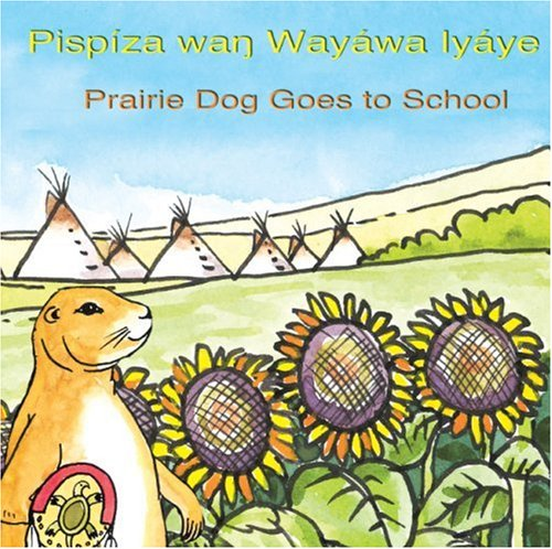 Pispiza Wan Wayawa Iyaye/Prairie Dog Goes to School