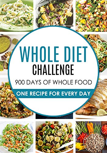 30 Months of Whole Food: The Ultimate 30 Months Challenge: Whole Food Cookbook Challenge: 900 Whole food diet Recipes: 900 Days Whole Food Cookbook: Whole ... Diet: 900 whole food recipes: Whole Food)
