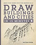 building drawing - Draw Buildings and Cities in 15 Minutes: Amaze Your Friends With Your Drawing Skills