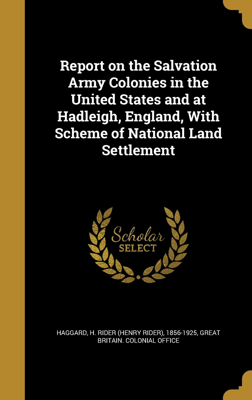 Download Report on the Salvation Army Colonies in the United States and at Hadleigh, England, with Scheme of National Land Settlement PDF