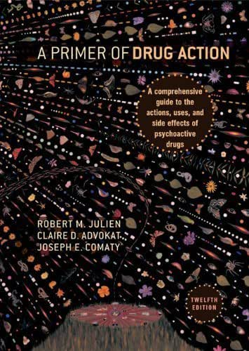 By Robert M. Julien, Claire D. Advokat, Joseph E. Comaty: A Primer of Drug Action: A Comprehensive Guide to the Actions, Uses, and Side Effects of Psychoactive Drugs Twelfth (12th) Edition