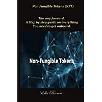 Non Fungible Tokens (NFT): The way forward. A Step by step guide on everything You need to get onboard.