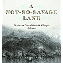 A Not-So-Savage Land: The Art and Times of Frederick Whymper, 1838–1901