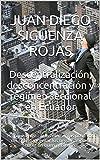 Descentralización, desconcentración y régimen seccional en Ecuador: Hay que enfatizar los elementos positivos del sistema y evitar los negativos para hacer un buen gobierno. (Spanish Edition)