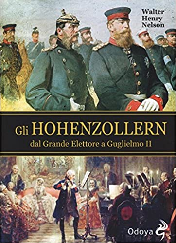 Gli Hohenzollern dal grande elettore a Guglielmo II Odoya library: Amazon.es: Walter H. Nelson, A. Mattioli: Libros en idiomas extranjeros