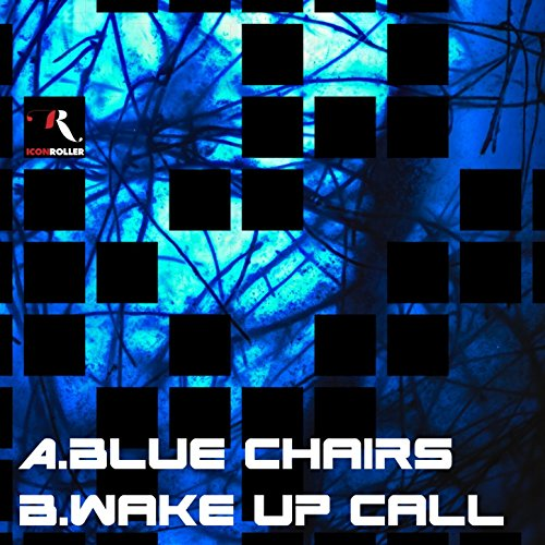 Blue Chairs / Wake up Call (Chair Call)