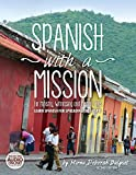 Spanish With a Mission: For Ministry, Witnessing, and Mission Trips Learn Spanish for Spreading the Gospel (English and Spanish Edition)