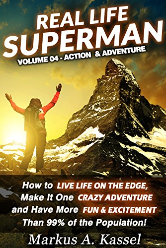 Real Life Superman: How to Live Life on the Edge, Make It One Crazy Adventure and Have More Fun & Excitement than 99% of the Population: Volume 04: the Action & Adventure Edition]()
