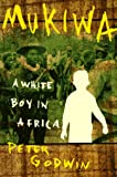 Mukiwa : A White Boy in Africa, Godwin, Peter, 087113621X