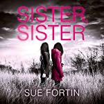 Sister Sister: A truly absorbing psychological thriller | Sue Fortin