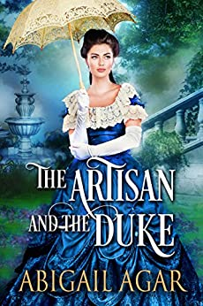The Artisan and the Duke: A Historical Regency Romance Book by [Agar, Abigail]