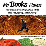 MyBooksFitness: How to Learn from 100 Books a Year: Stay Fit, Happy, and Healthy | Jacek Licznerski