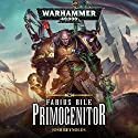 Fabius Bile: Primogenitor: Warhammer 40,000 Audiobook by Josh Reynolds Narrated by John Banks