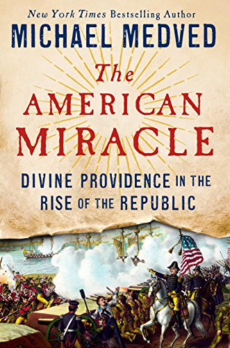 The American Miracle: Divine Providence in the Rise of the Republic by [Medved, Michael]