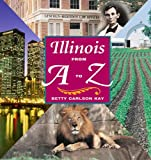 Illinois from A to Z, Betty Carlson Kay, 0252025407