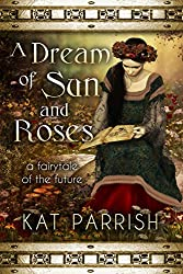 A Dream of Sun and Roses: A fairy tale of the future
