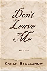 Don't Leave Me: A Short Story Kindle Edition