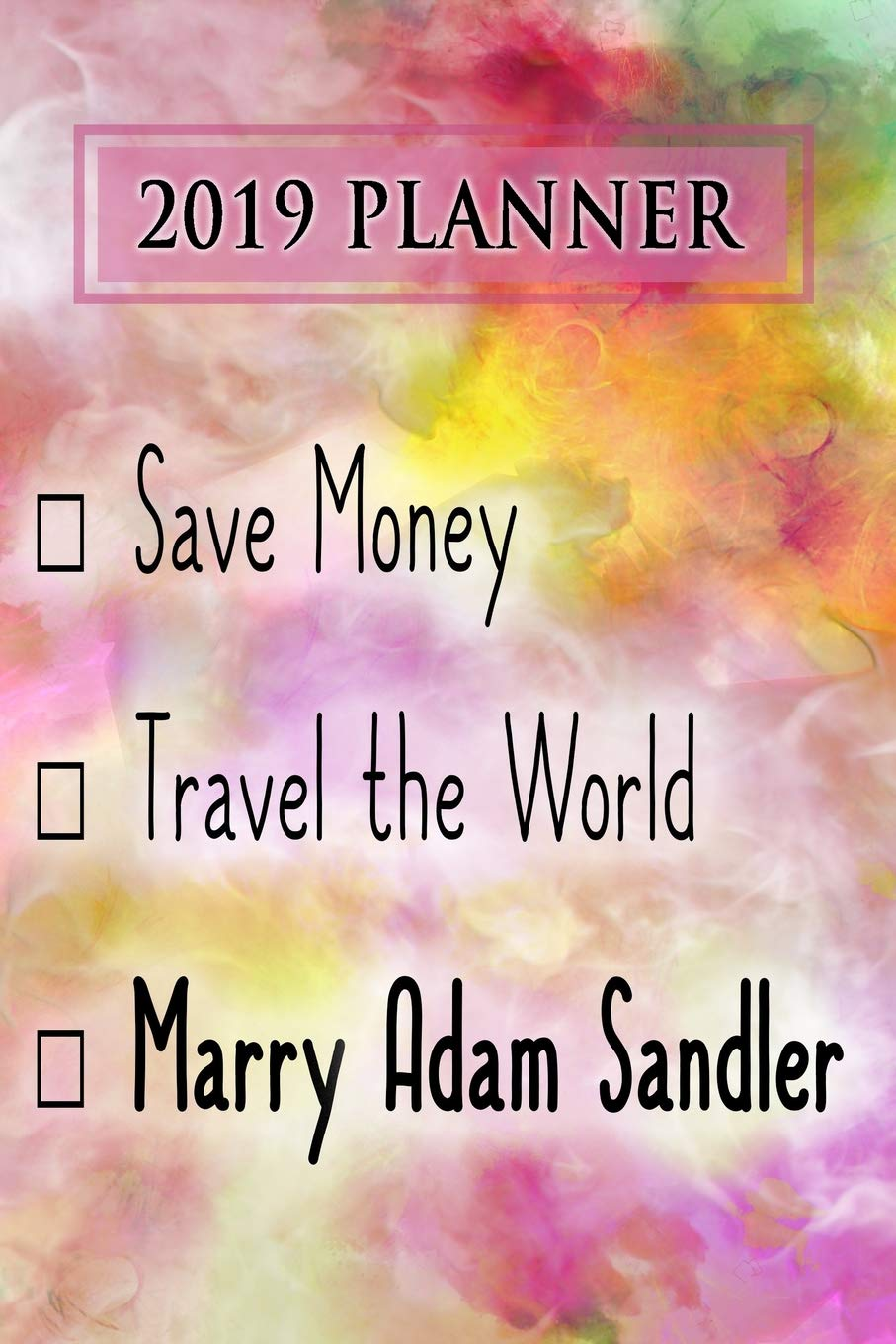2019 Planner: Save Money, Travel The World, Marry Adam