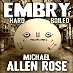 Embry: Hard-Boiled   Michael A. Rose