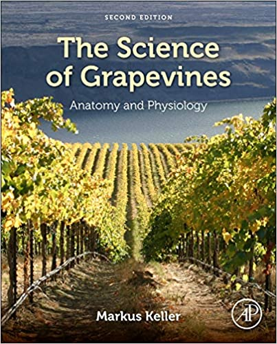 The Science of Grapevines: Anatomy and Physiology By Markus Keller