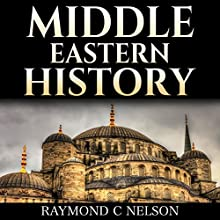 Middle Eastern History: History of the Middle East: Melting Pot - Holy Wars & Holy Cities - from the Sumerians to the Ottoman Empire and Today's Nation States: Israel, Iran, Iraq, and Egypt - Shaping the Near East History Audiobook by Raymond C. Nelson Narrated by Trevor Clinger