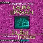 In Big Trouble: A Tess Monaghan Novel, Book 4 | Laura Lippman