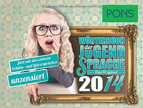 PONS Wörterbuch der Jugendsprache 2014: Das Original - Jetzt mit den coolsten Schüler- und Lehrersprüchen