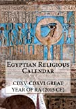 Egyptian Religious Calendar: CDXV-CDXVI Great Year of Ra (2015 CE)