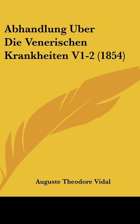Read Online Abhandlung Uber Die Venerischen Krankheiten V1-2 (1854) (German Edition) pdf