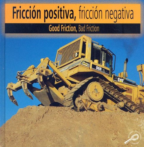 Friccion Positiva, Friccion Negativa / Good Friction, Bad Friction (Construction Forces Discovery Library (Bilingual Edition)) ebook