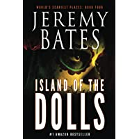 Island of the Dolls (World's Scariest Places - A psychological horror thriller)