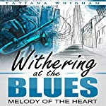 Withering at the Blues: Melody of the Heart | Tatiana Whigham
